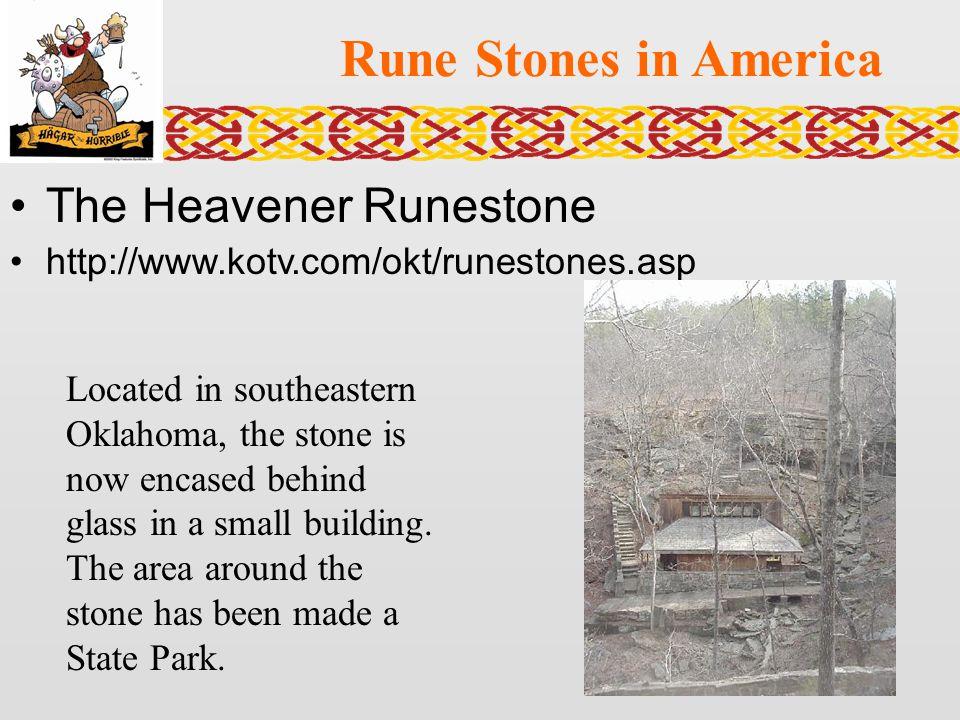 Rune Stones in America The Heavener Runestone http://www.kotv.com/okt/runestones.asp Located in southeastern Oklahoma, the stone is now encased behind
