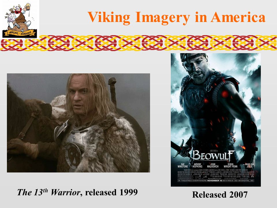 Viking Imagery in America The 13 th Warrior, released 1999 Released 2007