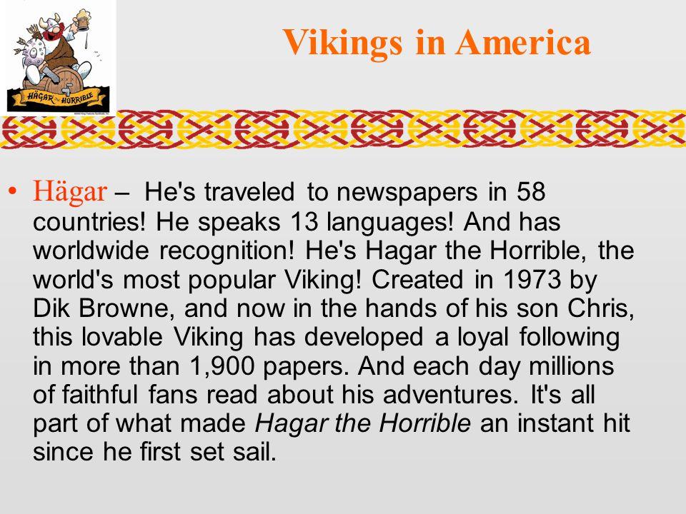 Vikings in America Hägar – He s traveled to newspapers in 58 countries.