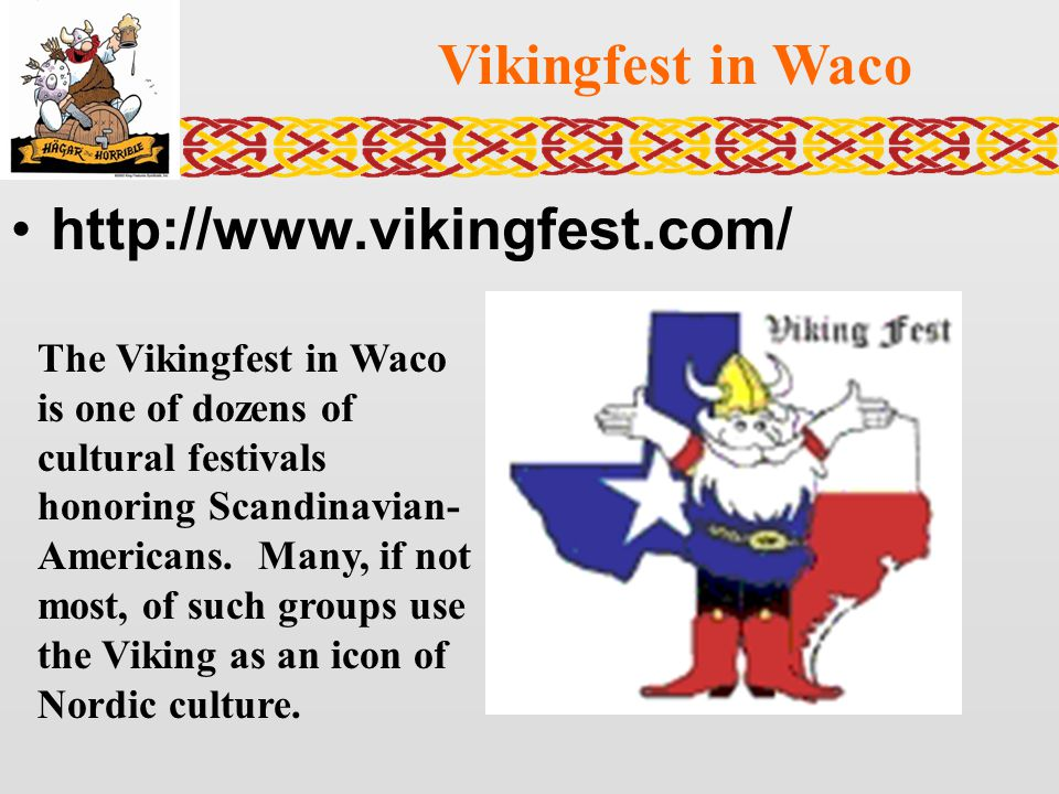 Vikingfest in Waco http://www.vikingfest.com/ The Vikingfest in Waco is one of dozens of cultural festivals honoring Scandinavian- Americans. Many, if