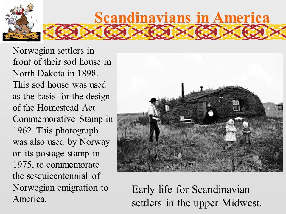 Scandinavians in America Norwegian settlers in front of their sod house in North Dakota in 1898.