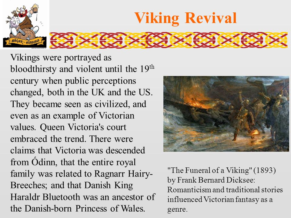 Viking Revival Vikings were portrayed as bloodthirsty and violent until the 19 th century when public perceptions changed, both in the UK and the US.