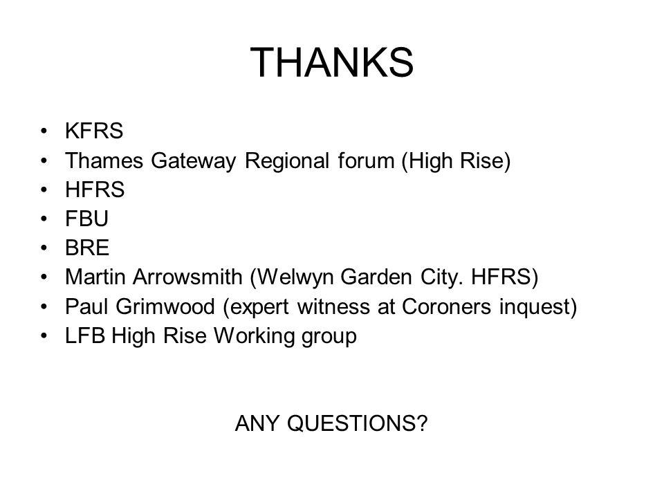 THANKS KFRS Thames Gateway Regional forum (High Rise) HFRS FBU BRE Martin Arrowsmith (Welwyn Garden City. HFRS) Paul Grimwood (expert witness at Coron