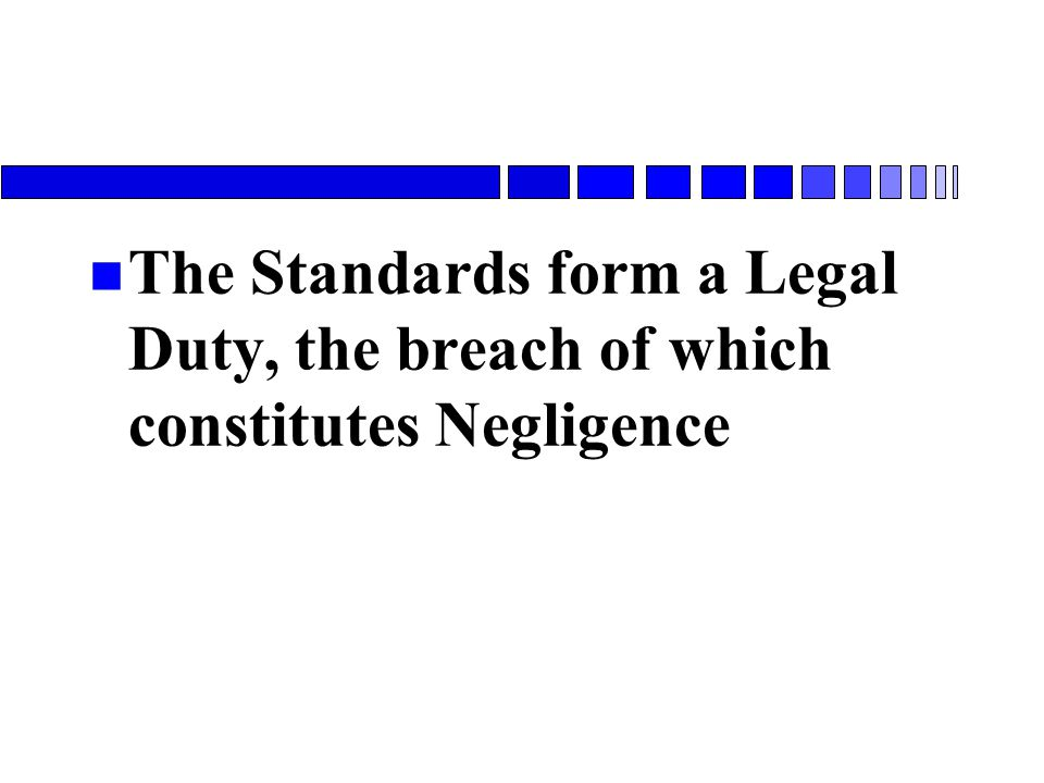 n The Standards form a Legal Duty, the breach of which constitutes Negligence
