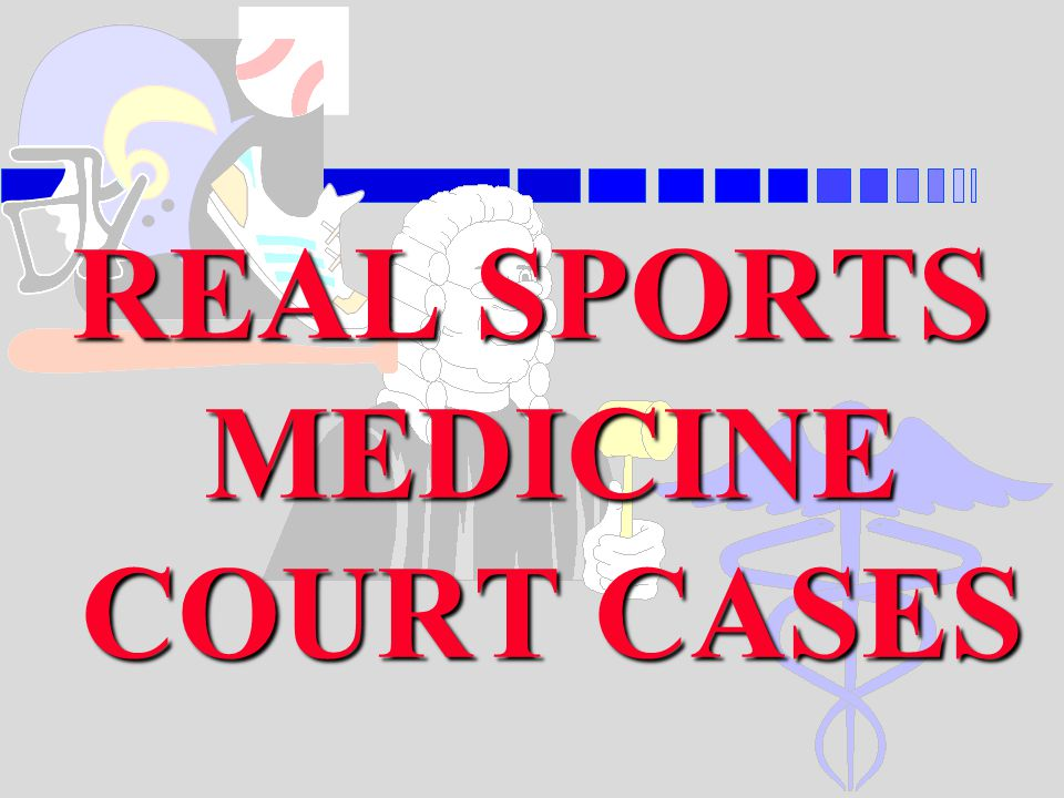 REAL SPORTS MEDICINE COURT CASES