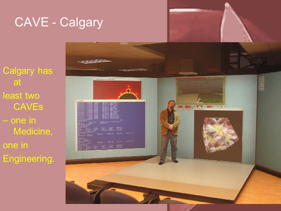 CAVE - Calgary Calgary has at least two CAVEs – one in Medicine, one in Engineering.
