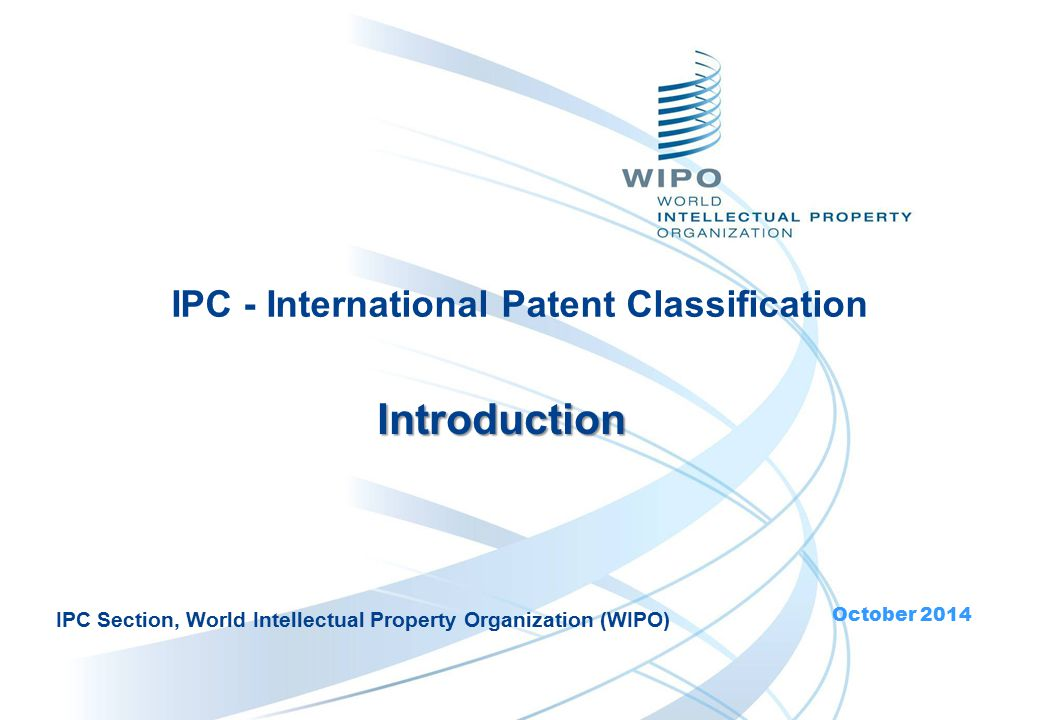 IPC - International Patent Classification Introduction October 2014 IPC Section, World Intellectual Property Organization (WIPO)