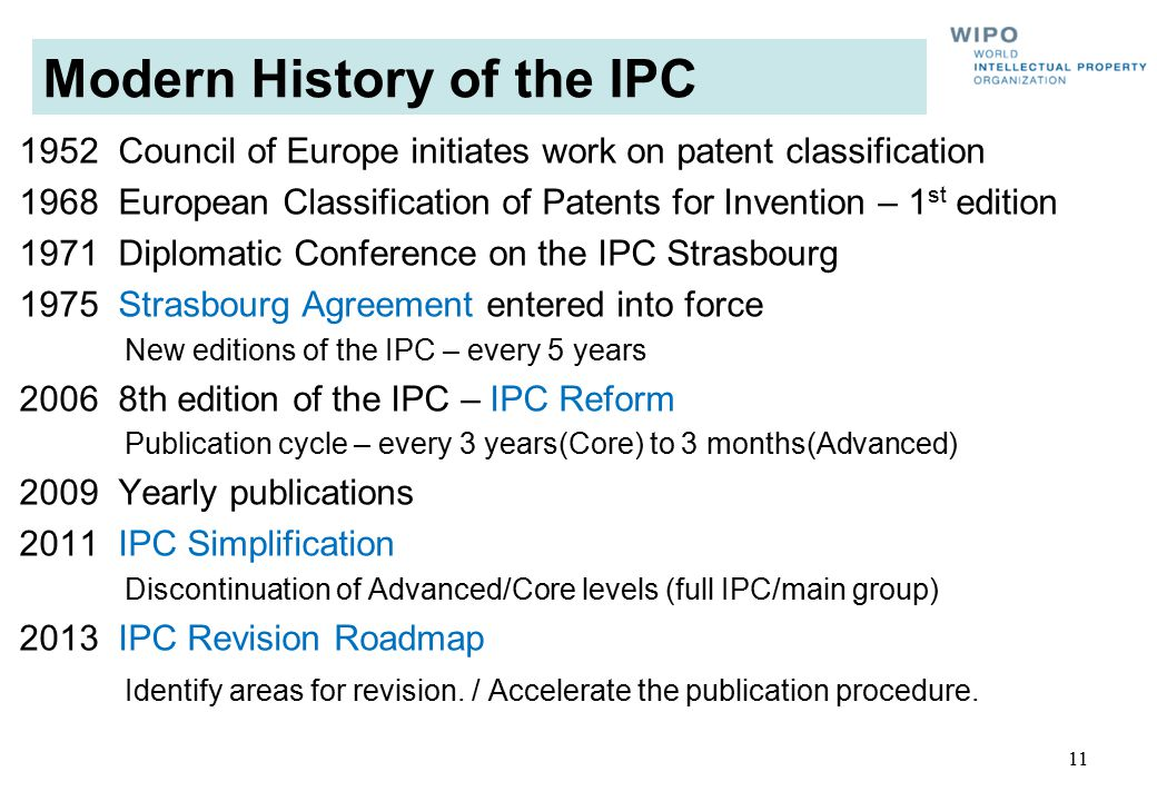 Modern History of the IPC 1952 Council of Europe initiates work on patent classification 1968 European Classification of Patents for Invention – 1 st