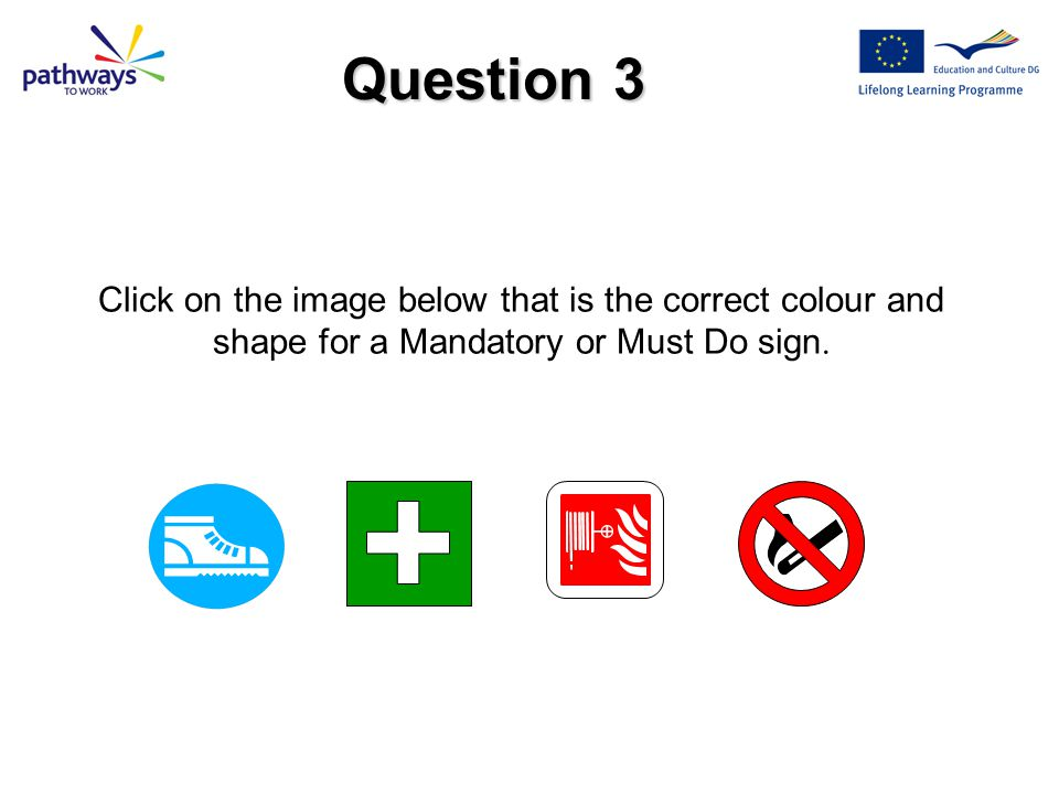 Next Question The correct features of a Warning safety sign are: a)Triangular shape b)Black pictogram on a yellow background, Black edging.