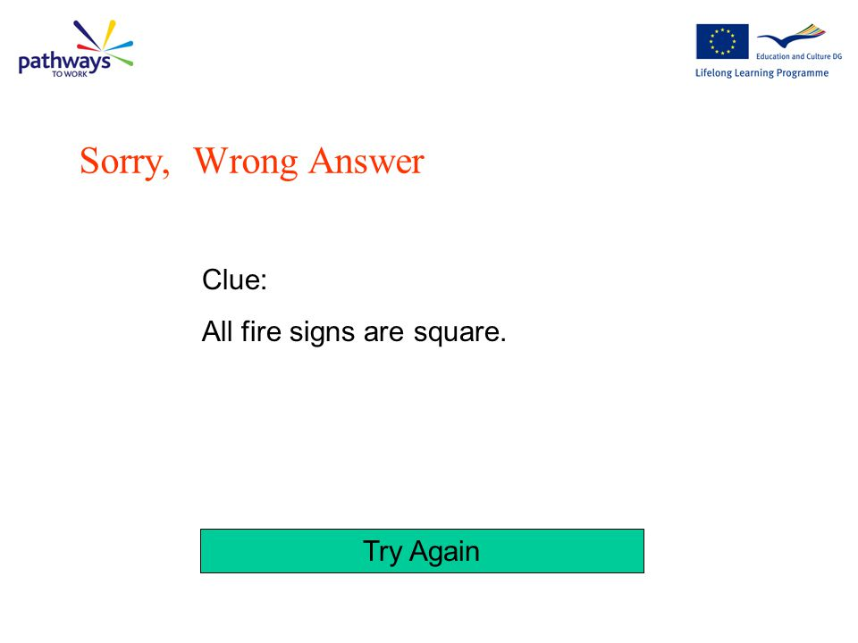 Try Again Clue: All fire signs have a white pictogram on a red background. Sorry, Wrong Answer