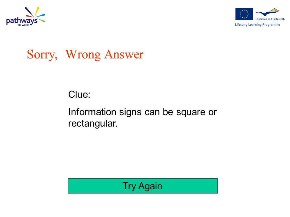 Try Again Clue: All information signs are green Sorry, Wrong Answer