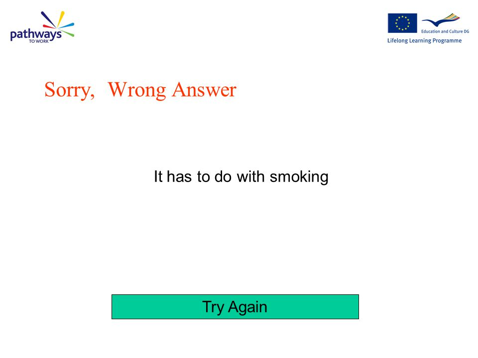 It has to do with smoking, but it is something you must not do. Try Again Sorry, Wrong Answer