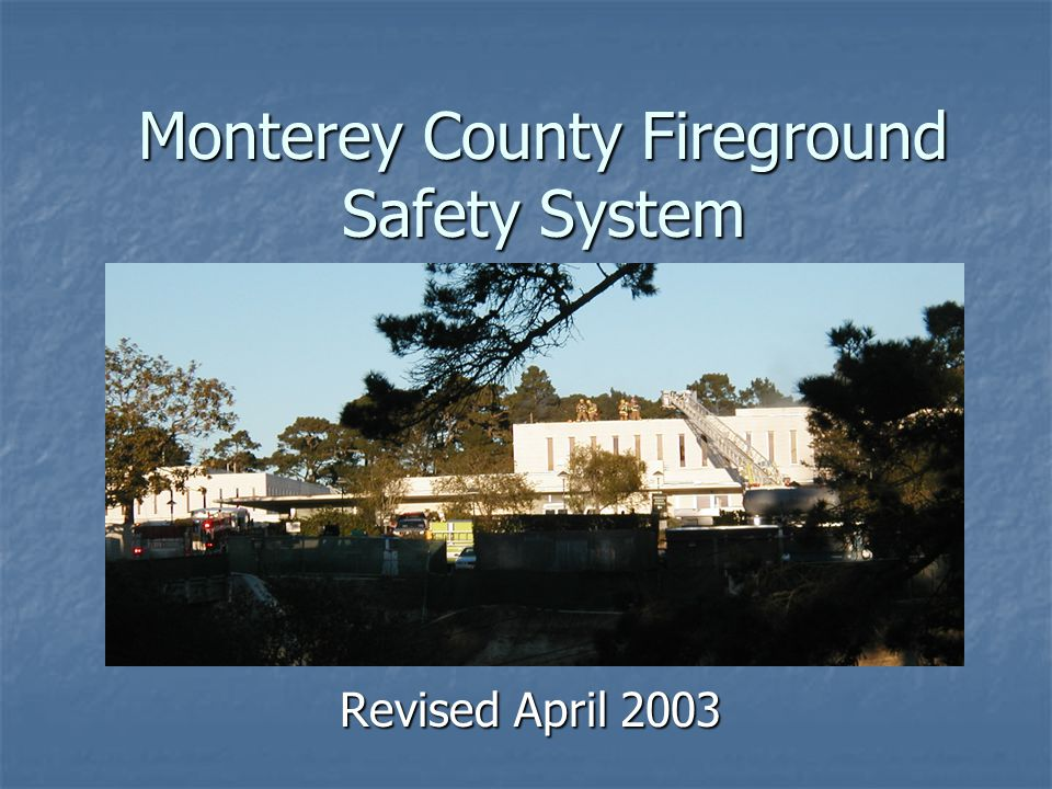 Monterey County Fireground Safety System Revised April 2003