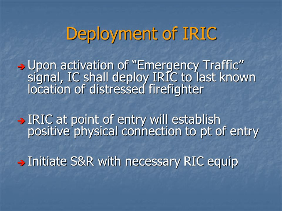 IRIC must also:  Have one complete SCBA with mask  Have backup / rescue hoseline immediately available.