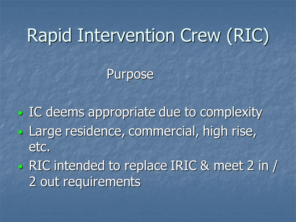 Deployment of IRIC (Cont)  Maintain positive physical connection at all times  IC will announce IRIC deployed.