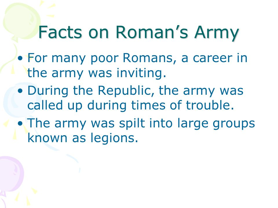 Facts on Roman's Army For many poor Romans, a career in the army was inviting.