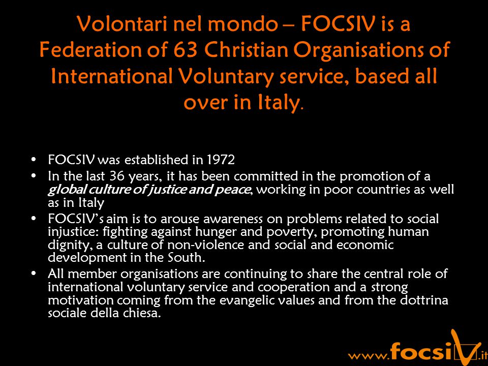 Volontari nel mondo – FOCSIV is a Federation of 63 Christian Organisations of International Voluntary service, based all over in Italy.