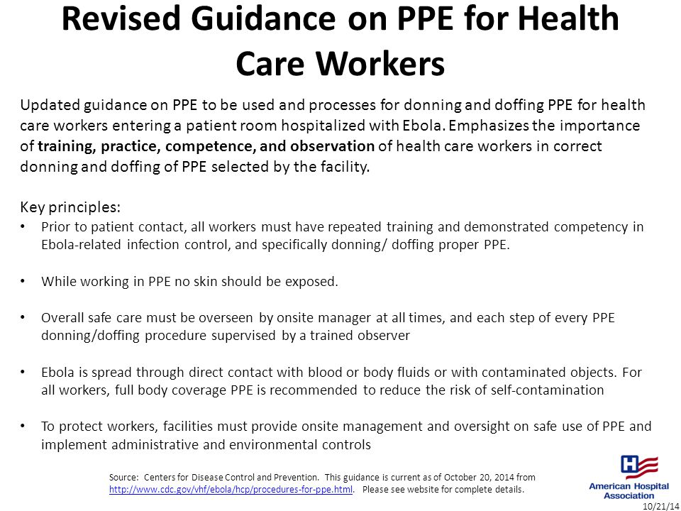 10/21/14 Revised Guidance on PPE for Health Care Workers Updated guidance on PPE to be used and processes for donning and doffing PPE for health care