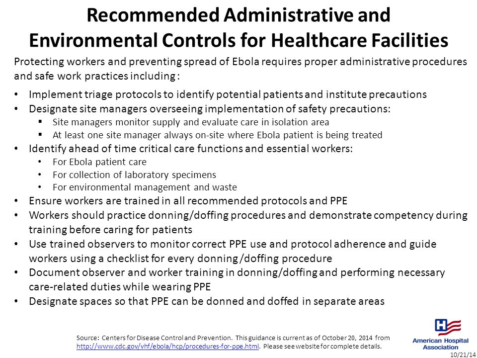 10/21/14 Recommended Administrative and Environmental Controls for Healthcare Facilities Protecting workers and preventing spread of Ebola requires pr