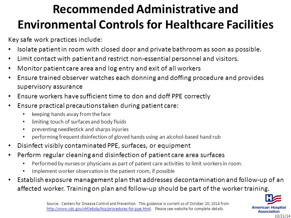 10/21/14 Recommended Administrative and Environmental Controls for Healthcare Facilities Key safe work practices include: Isolate patient in room with