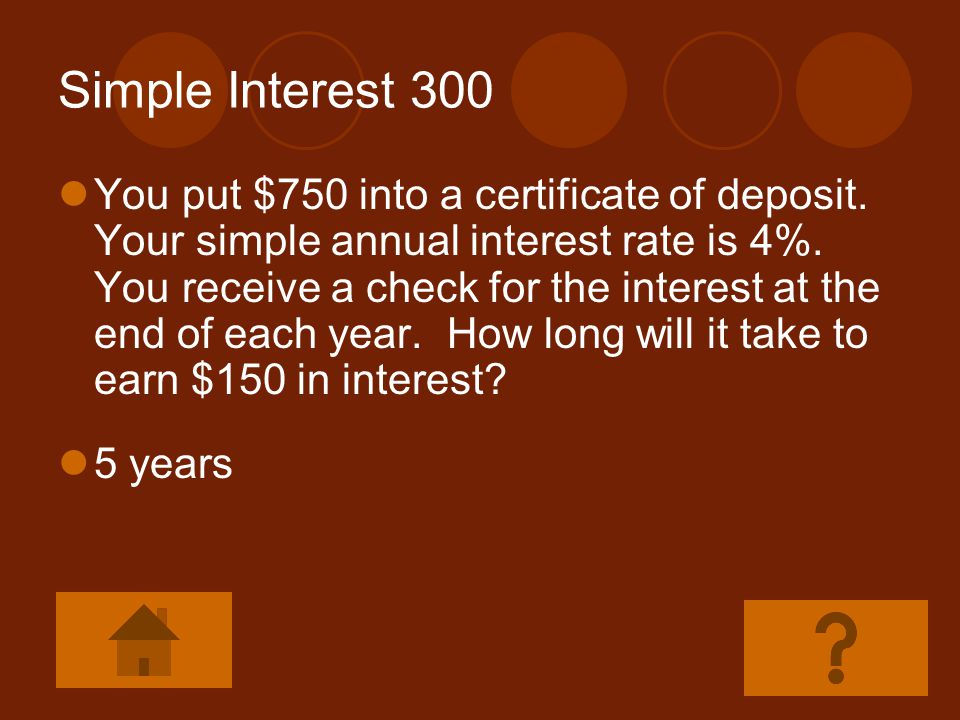 Simple Interest 200 You deposit $1000 into a 3-month certificate of deposit.