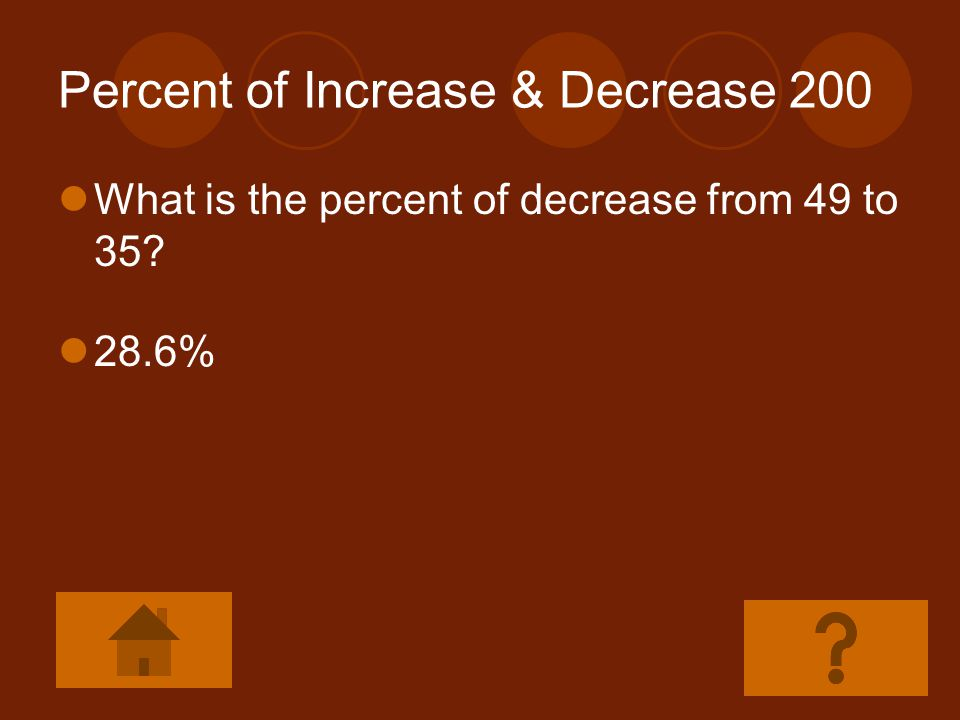 Percent of Increase & Decrease 100 What is the percent of increase from 8 to 13? 62.5%