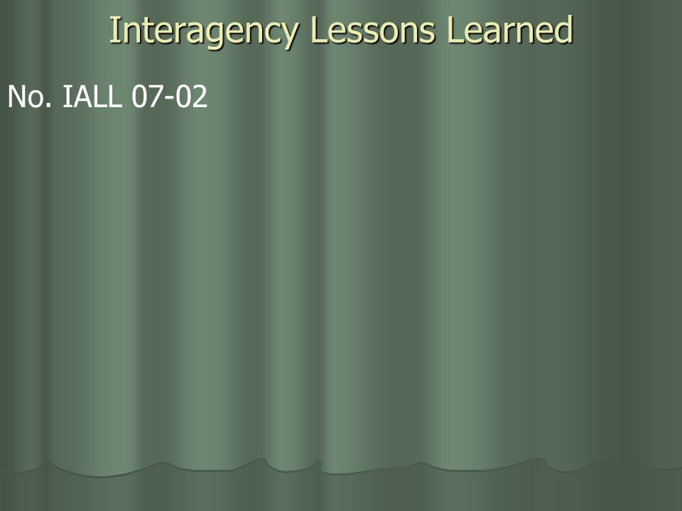 Interagency Lessons Learned No. IALL 07-02