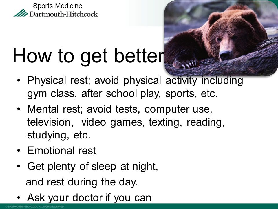 Physical rest; avoid physical activity including gym class, after school play, sports, etc.