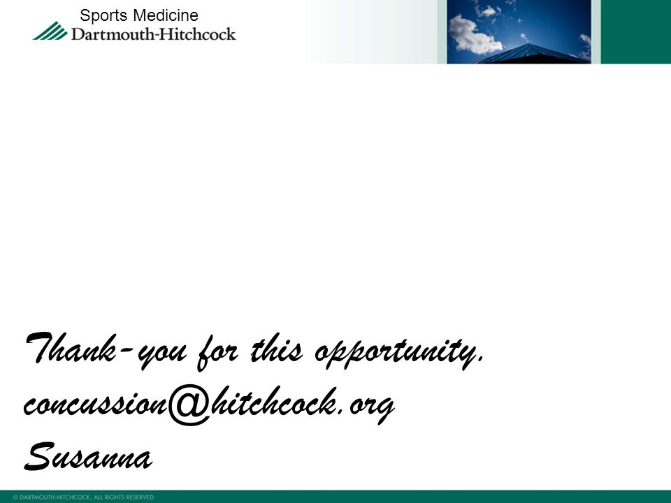 Thank-you for this opportunity. concussion@hitchcock.org Susanna Sports Medicine