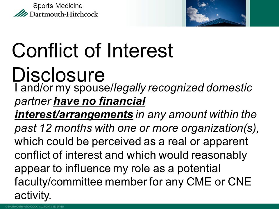 I and/or my spouse/legally recognized domestic partner have no financial interest/arrangements in any amount within the past 12 months with one or more organization(s), which could be perceived as a real or apparent conflict of interest and which would reasonably appear to influence my role as a potential faculty/committee member for any CME or CNE activity.