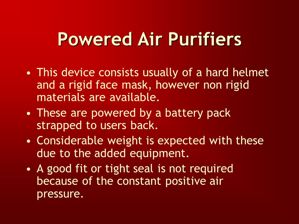 Powered Air Purifiers Can be a mechanical filter, chemical cartridge respirator, or a combination of both. Uses: Dusts (Grain and Mold) and Gases Main