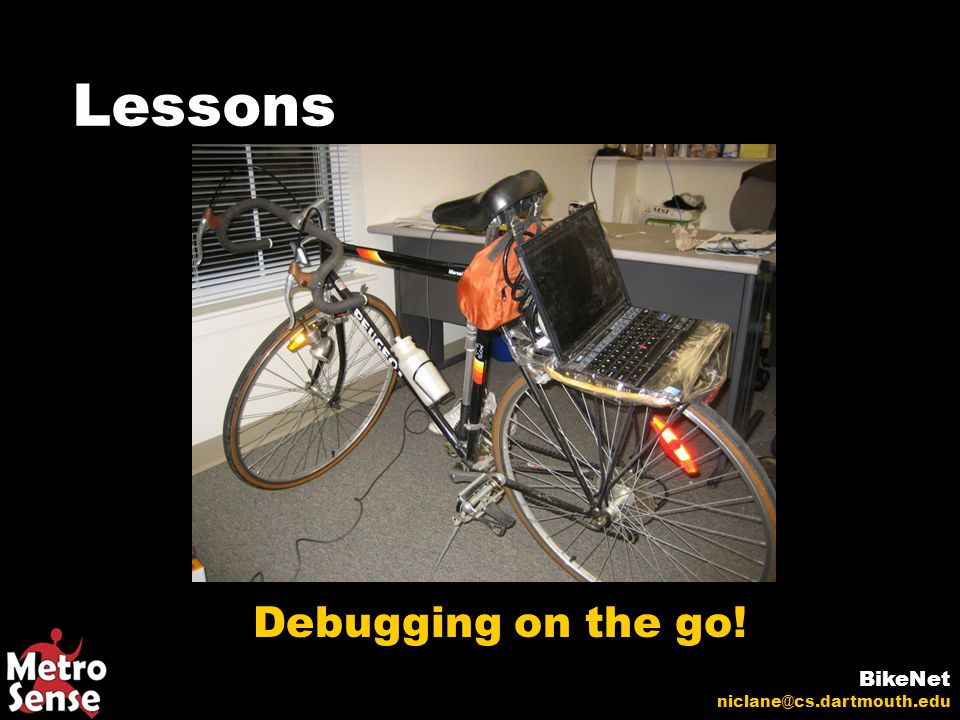 Lessons BikeNet niclane@cs.dartmouth.edu Debugging on the go!