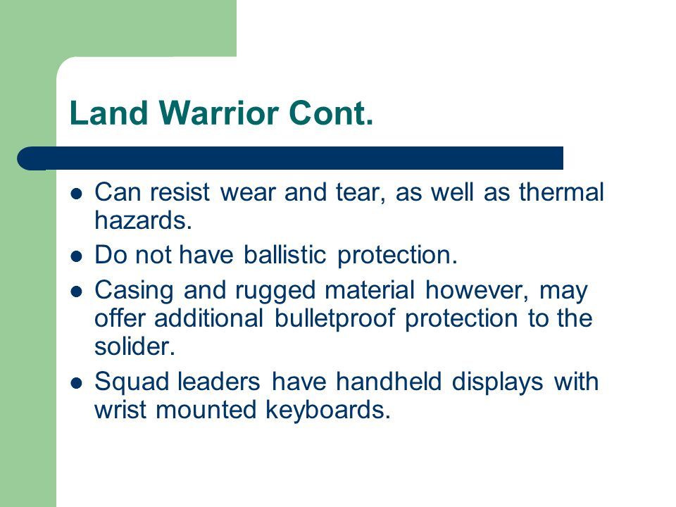 Land Warrior Cont. Can resist wear and tear, as well as thermal hazards.