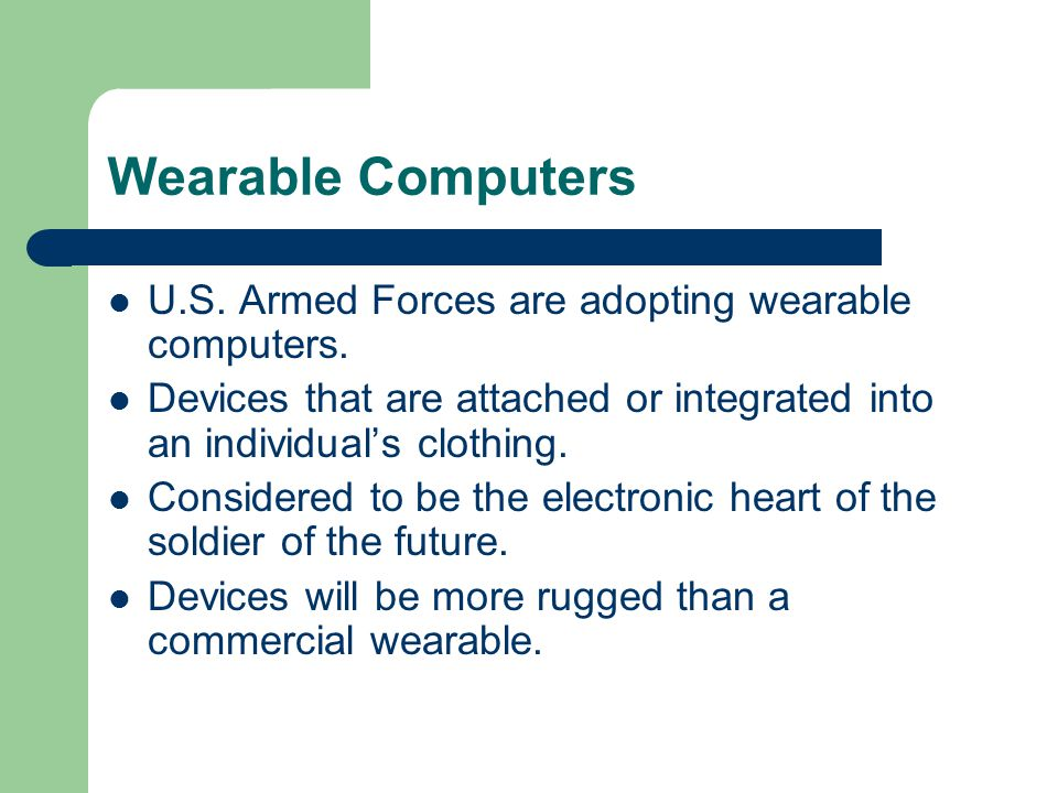Wearable Computers U.S. Armed Forces are adopting wearable computers.