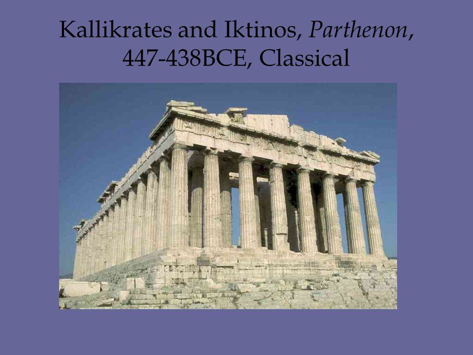 Kallikrates and Iktinos, Parthenon, 447-438BCE, Classical