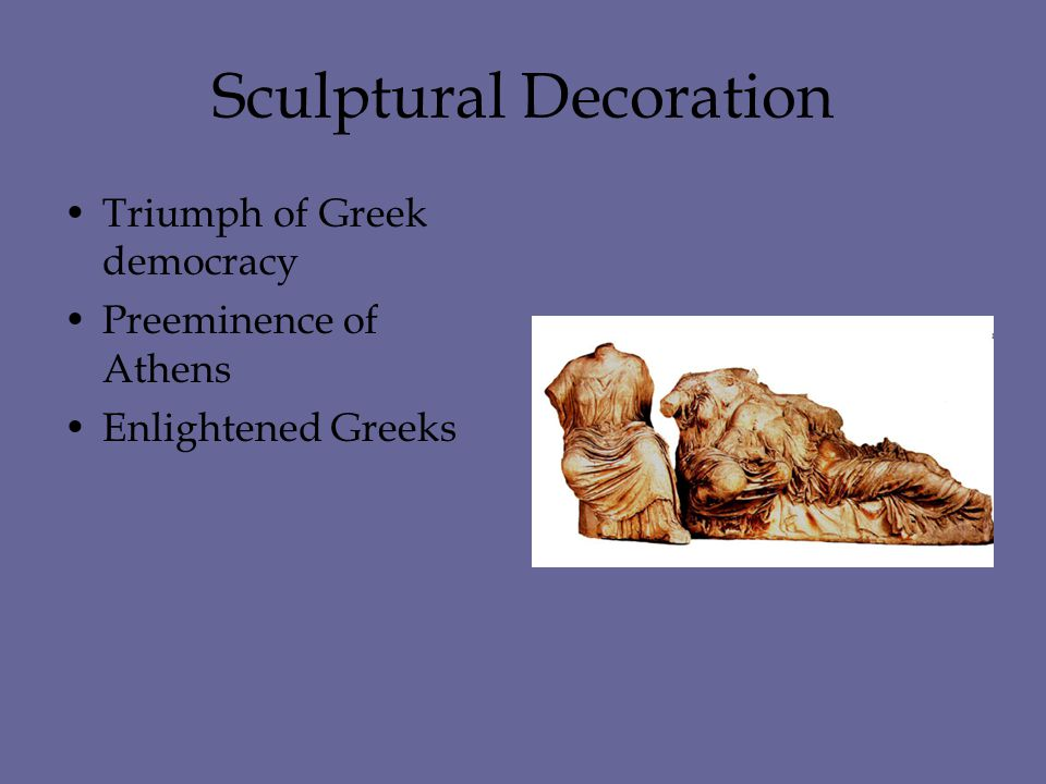 Sculptural Decoration Triumph of Greek democracy Preeminence of Athens Enlightened Greeks