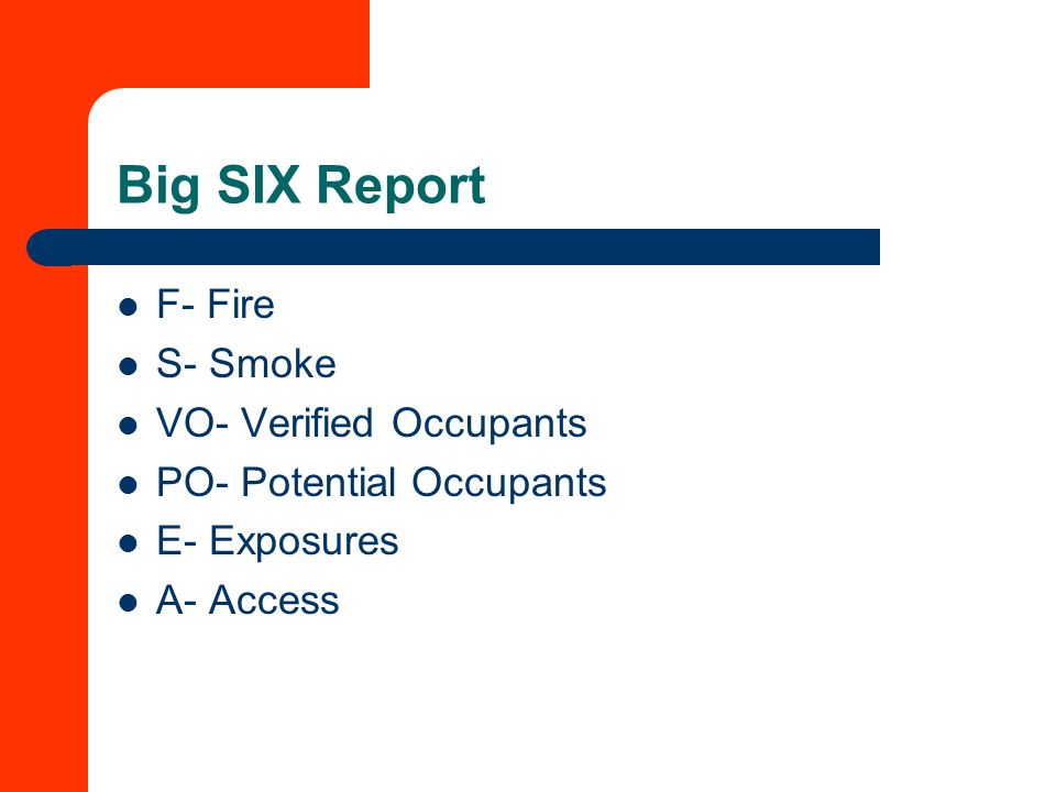 Big SIX Report F- Fire S- Smoke VO- Verified Occupants PO- Potential Occupants E- Exposures A- Access
