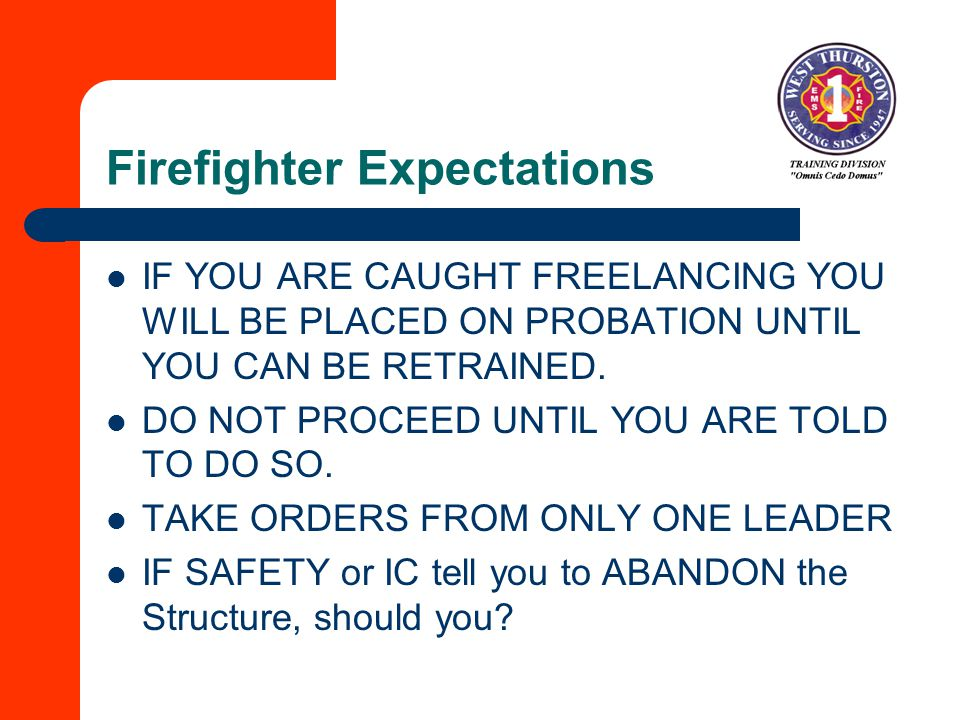 Firefighter Expectations IF YOU ARE CAUGHT FREELANCING YOU WILL BE PLACED ON PROBATION UNTIL YOU CAN BE RETRAINED.