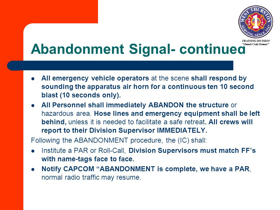 Abandonment Signal- continued All emergency vehicle operators at the scene shall respond by sounding the apparatus air horn for a continuous ten 10 second blast (10 seconds only).