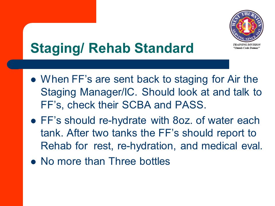 Staging/ Rehab Standard When FF's are sent back to staging for Air the Staging Manager/IC.