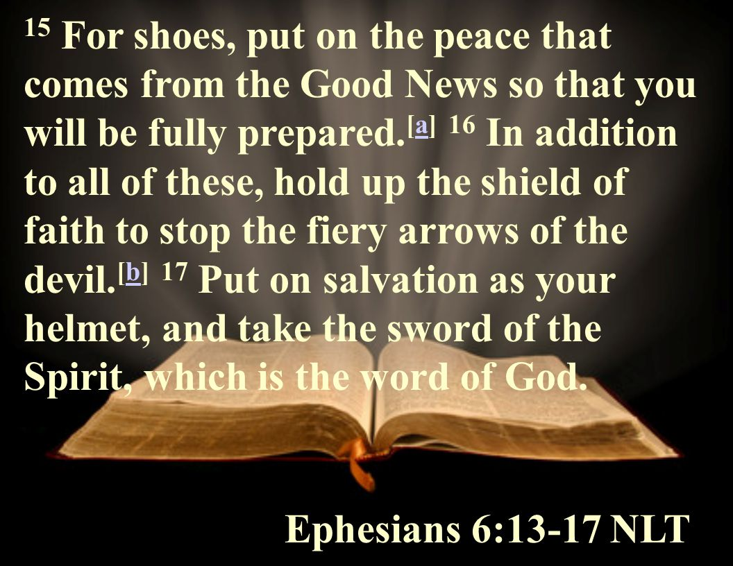 15 For shoes, put on the peace that comes from the Good News so that you will be fully prepared.