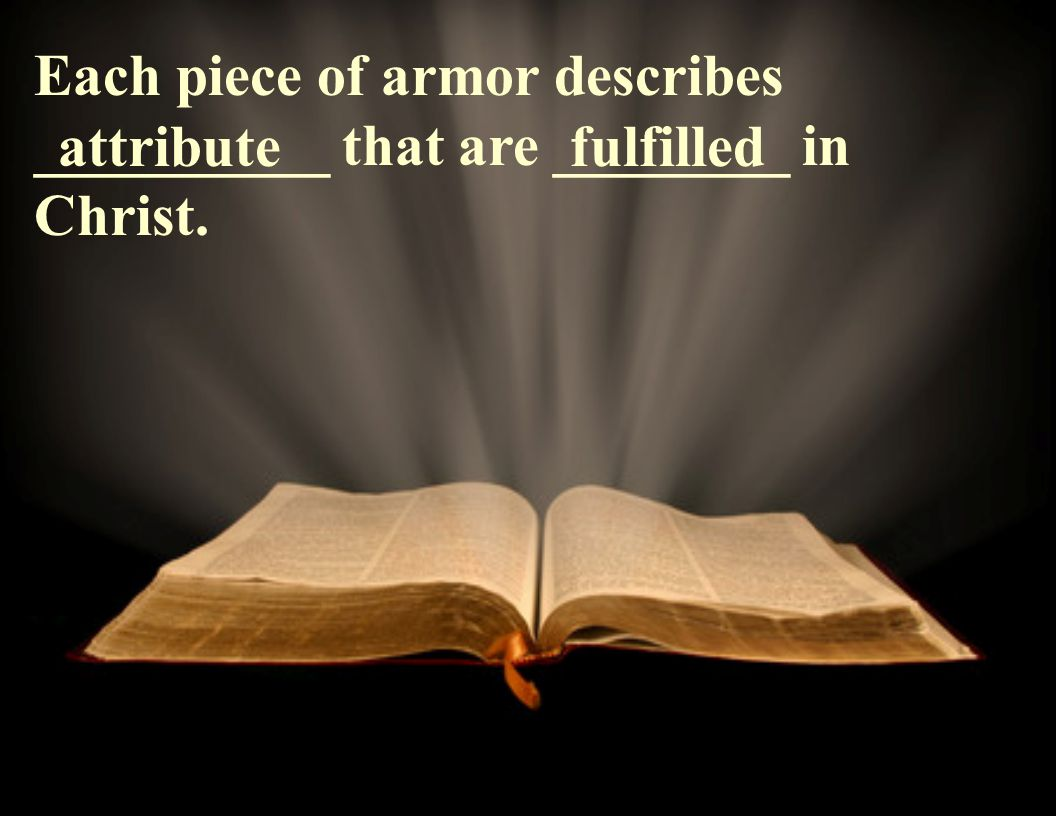 Each piece of armor describes __________ that are ________ in Christ. attributefulfilled
