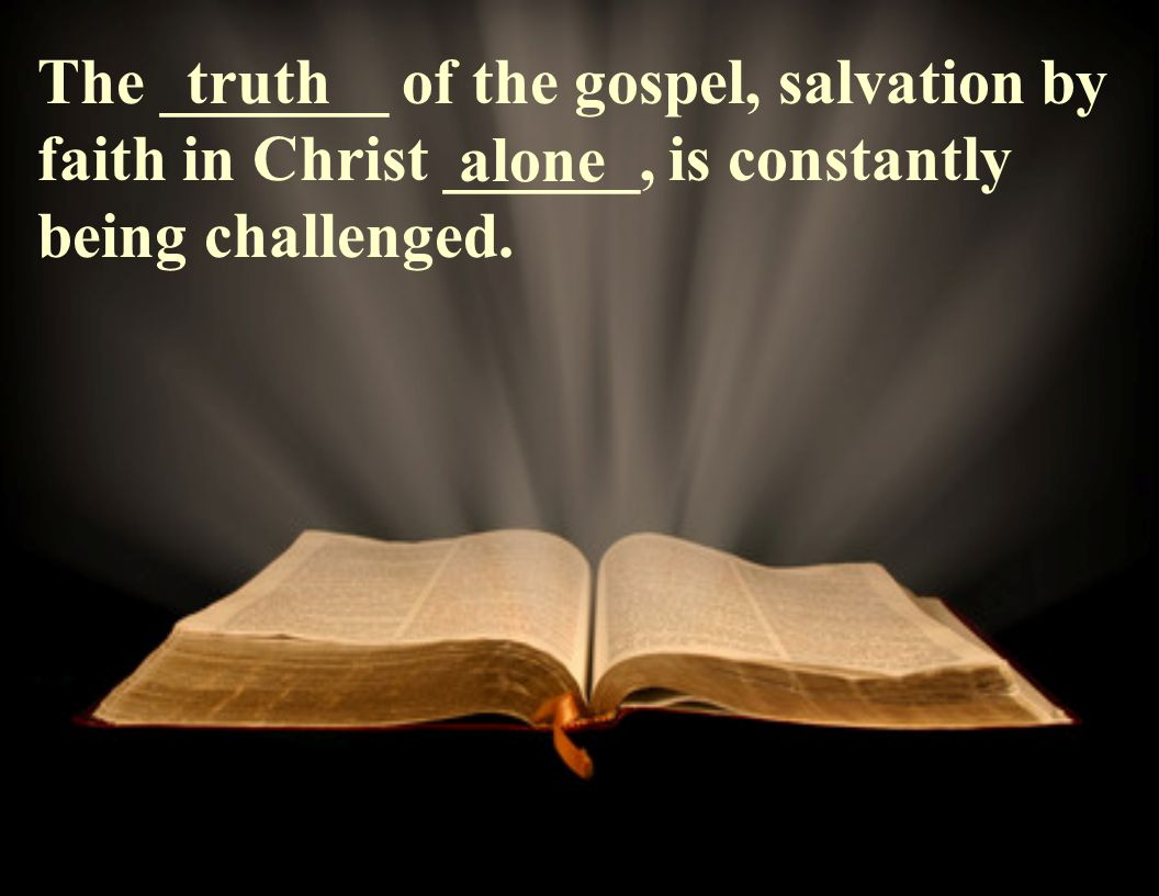The _______ of the gospel, salvation by faith in Christ ______, is constantly being challenged.