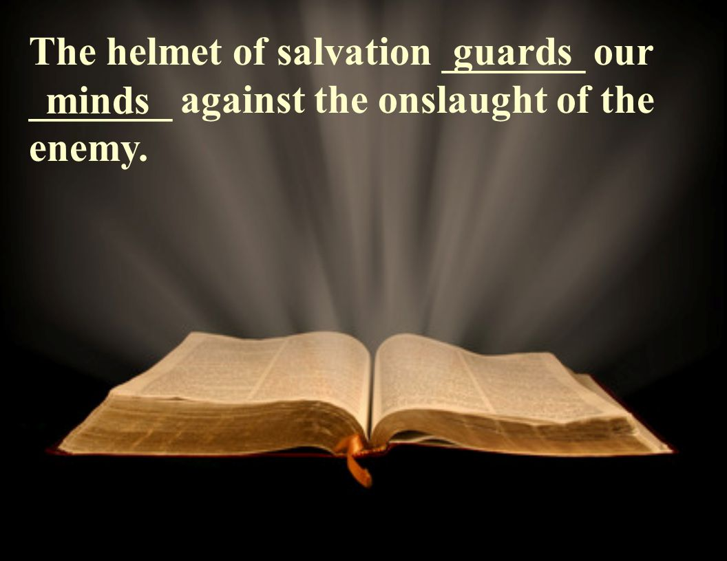 The helmet of salvation _______ our _______ against the onslaught of the enemy. guards minds