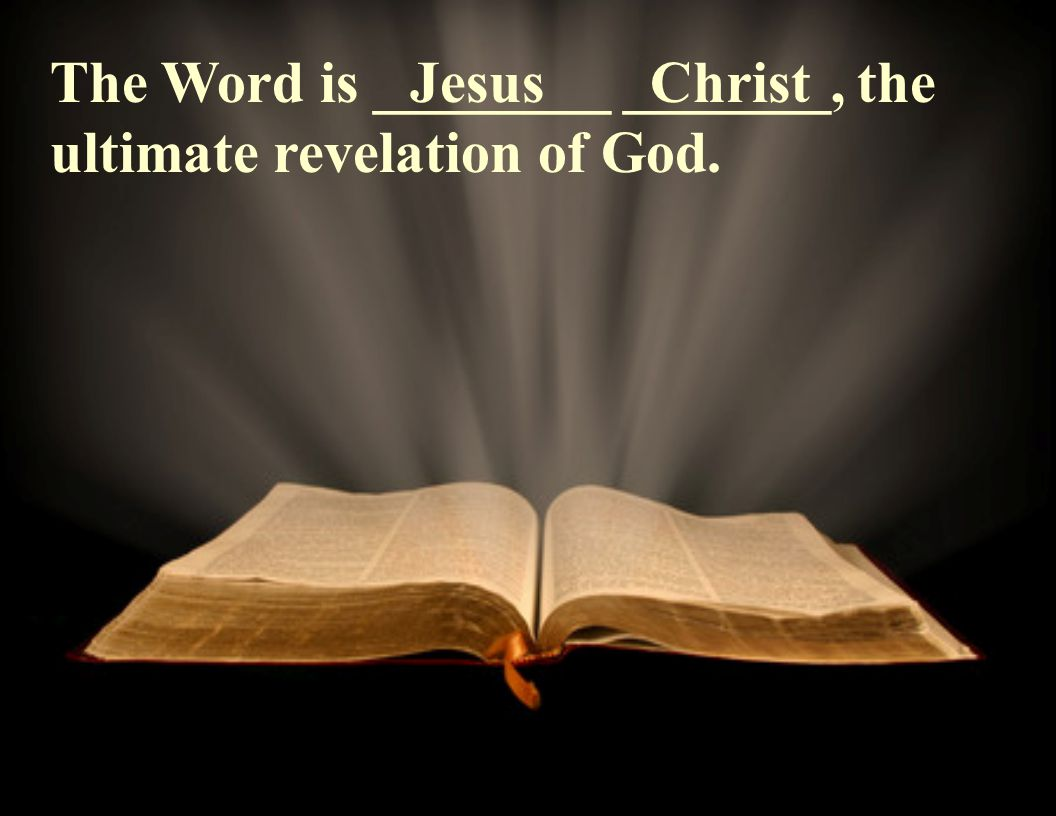 The Word is ________ _______, the ultimate revelation of God. JesusChrist
