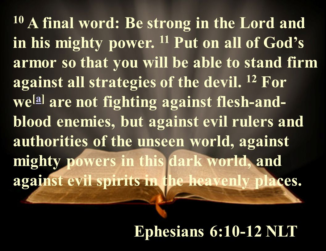 10 A final word: Be strong in the Lord and in his mighty power.