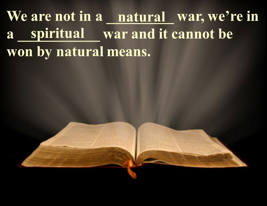 We are not in a _________ war, we're in a ___________ war and it cannot be won by natural means.