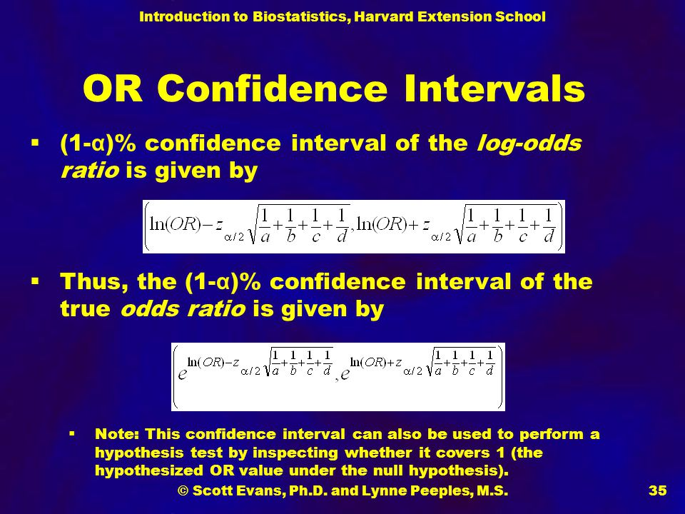 Introduction to Biostatistics, Harvard Extension School © Scott Evans, Ph.D. and Lynne Peeples, M.S.35 OR Confidence Intervals  (1- α )% confidence i