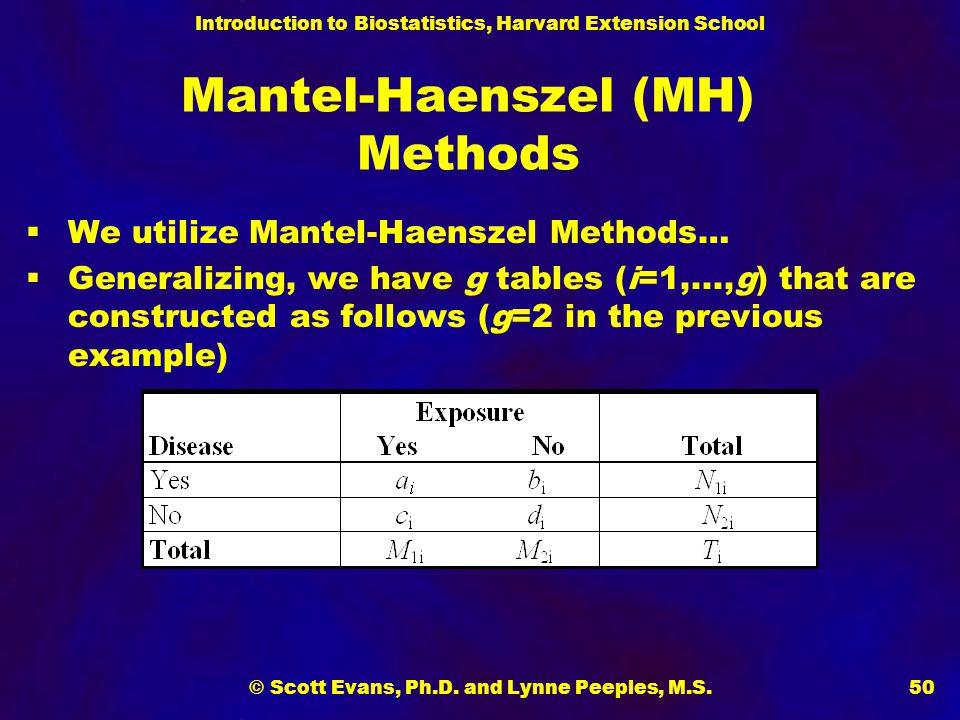 Introduction to Biostatistics, Harvard Extension School © Scott Evans, Ph.D. and Lynne Peeples, M.S.50  We utilize Mantel-Haenszel Methods…  General