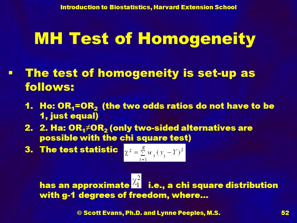 Introduction to Biostatistics, Harvard Extension School © Scott Evans, Ph.D. and Lynne Peeples, M.S.52 MH Test of Homogeneity  The test of homogeneit